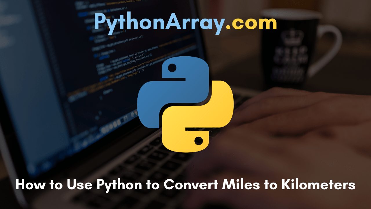 How to Use Python to Convert Miles to Kilometers
