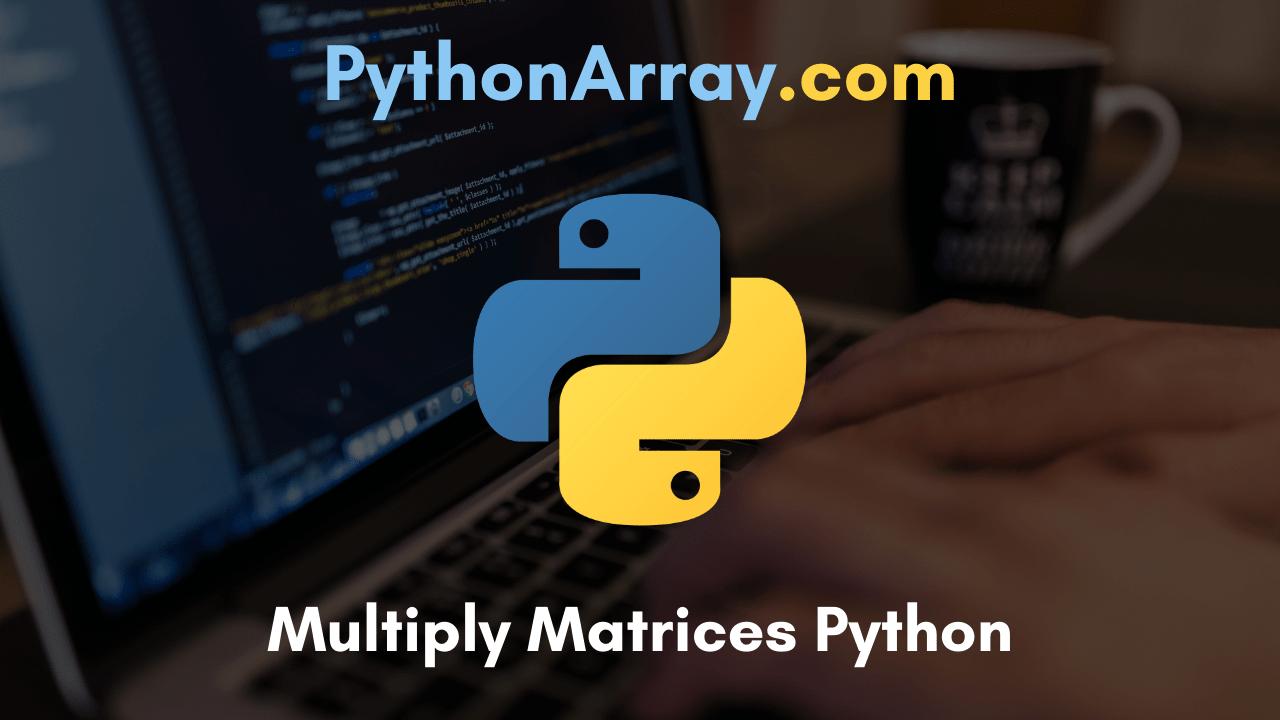 Multiply Matrices Python