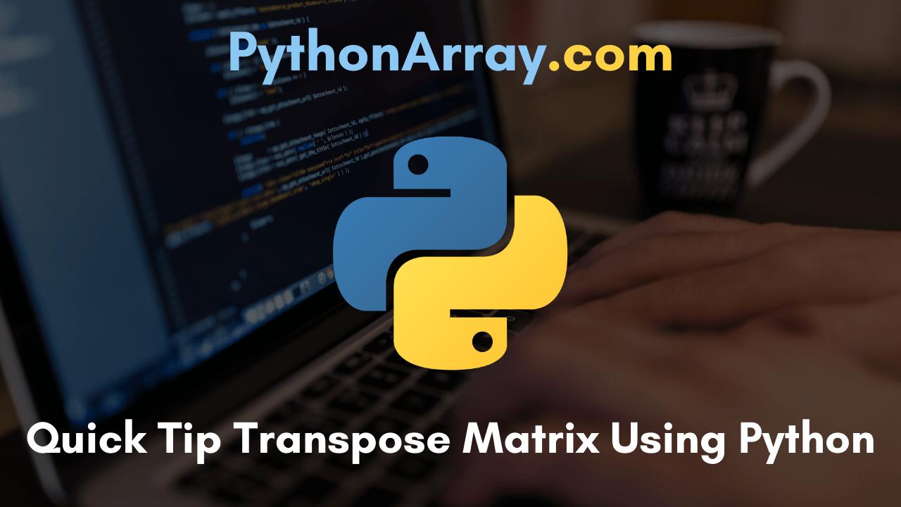 Quick Tip Transpose Matrix Using Python