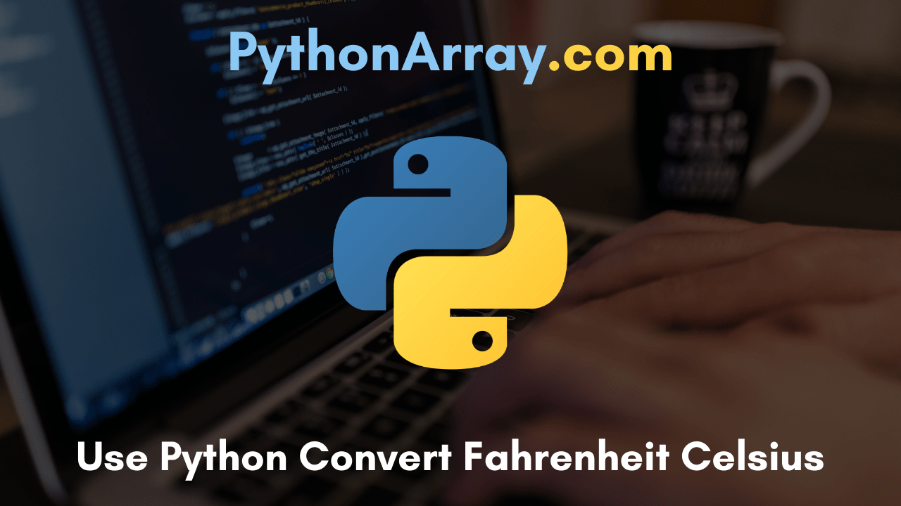 Use Python Convert Fahrenheit Celsius