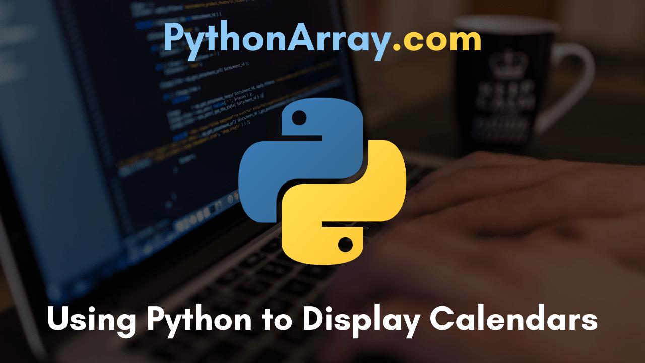 Using Python to Display Calendars